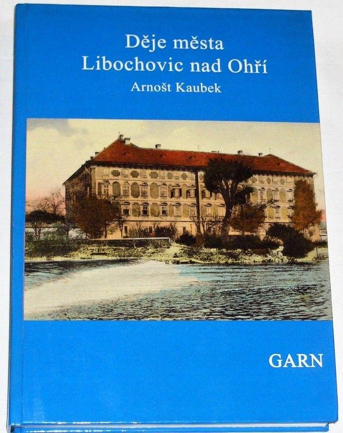Kaubek Arnošt - Děje města Libochovic nad Ohří 1874
