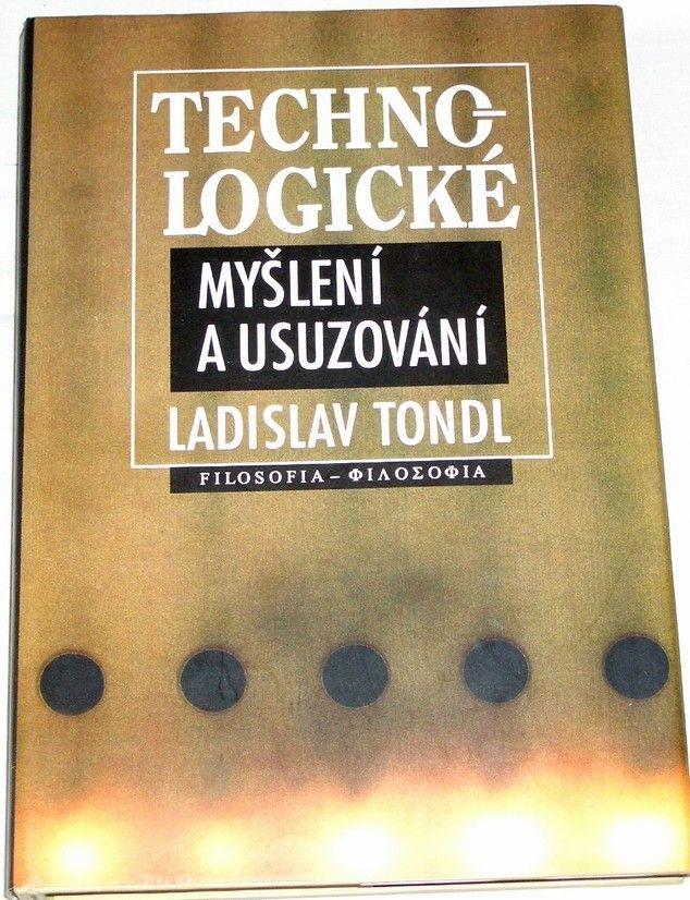 Tondl Ladislav - Technologické myšlení a usuzování