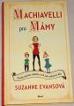 Evansová Suzanne - Machiavelli pro Mámy