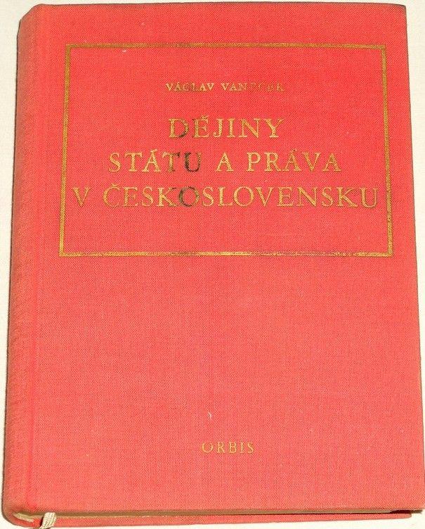 Vaněček Václav - Dějiny státu a práva v Československu do r. 1945