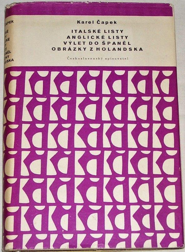 Čapek Karel - Italské listy, Anglické listy, Výlet do Španěl, Obrázky z Holandska