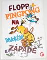 Flop + Pingpong: Na Divokém západě