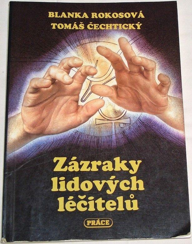 Rokosová B., Čechtický T. - Zázraky lidových léčitelů