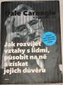 Carnegie Dale - Jak rozvíjet vztahy s lidmi, působit na ně a získat jejich důvěru