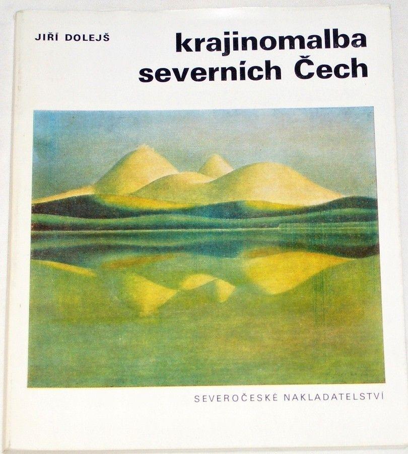 Dolejš Jiří - Krajinomalba severních Čech