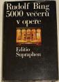 Bing Rudolf - 5000 večerů v opeře