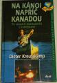 Kreutzkamp Dieter - Na kánoi napříč Kanadou
