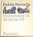 Neruda Pablo - Vyznávám se, že jsem žil, Paměti