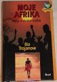 Trojanow Ilja - Moje Afrika: Mýty a všední realita