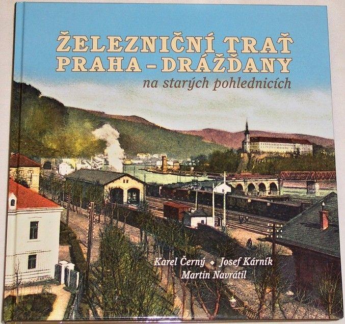 Černý, Kárník, Navrátil - Železniční trať Praha - Drážďany na starých pohlednicích