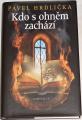 Hrdlička Pavel - Kdo s ohněm zachází