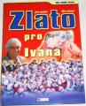 Kirchner Jaroslav - Zlato pro Ivana