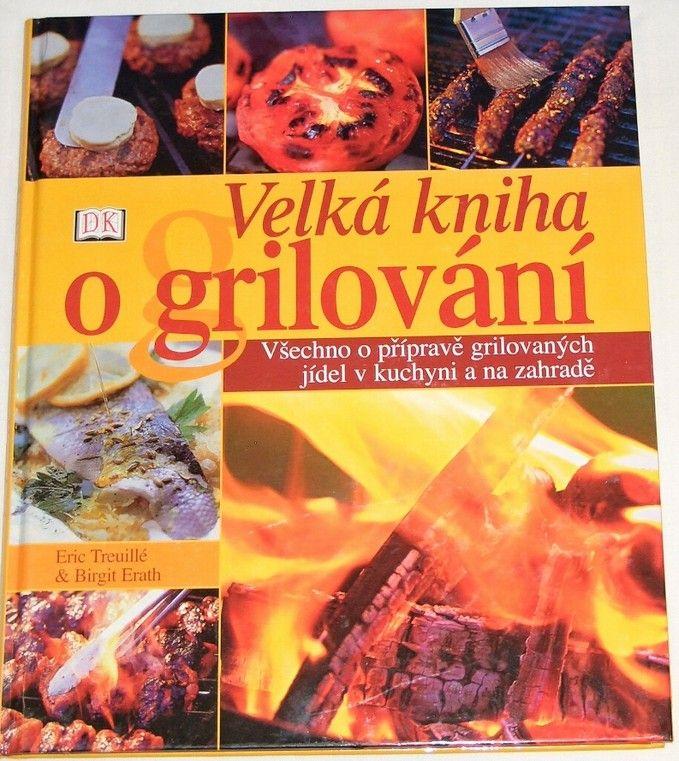 Treuillé Eric, Erath Birgit - Velká kniha o grilování