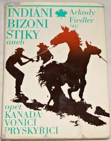 Fiedler Arkady - Indiáni, bizoni, štiky aneb opět Kanada vonící pryskyřicí