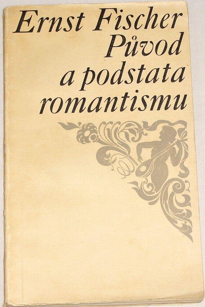 Fischer Ernst - Původ a podstata romantismu