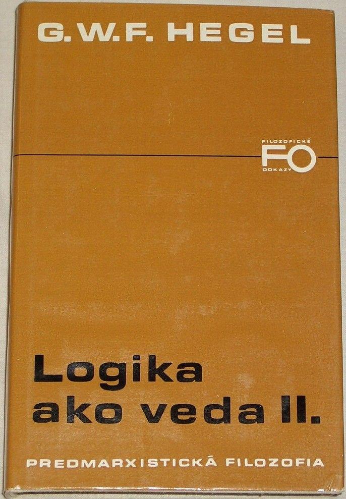 Hegel G. W. F. - Logika ako veda II.