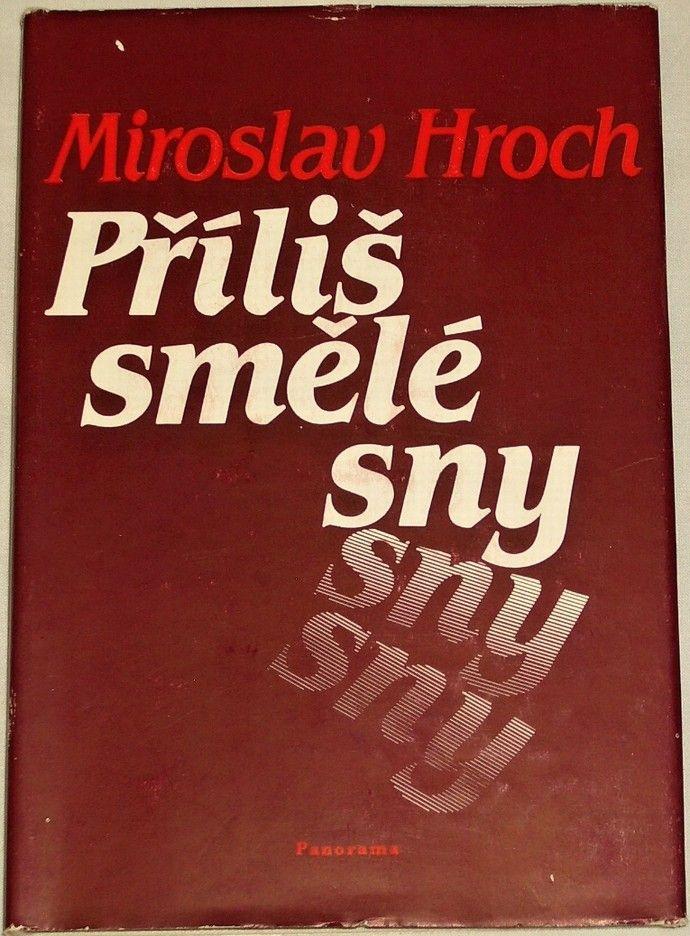 Hroch Miroslav - Příliš smělé sny