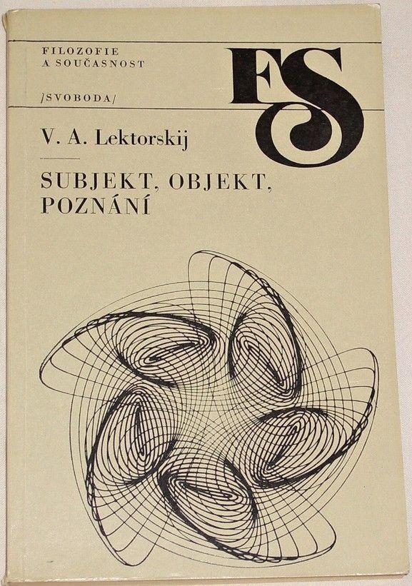 Lektorskij V. A. - Subjekt, objekt, poznání
