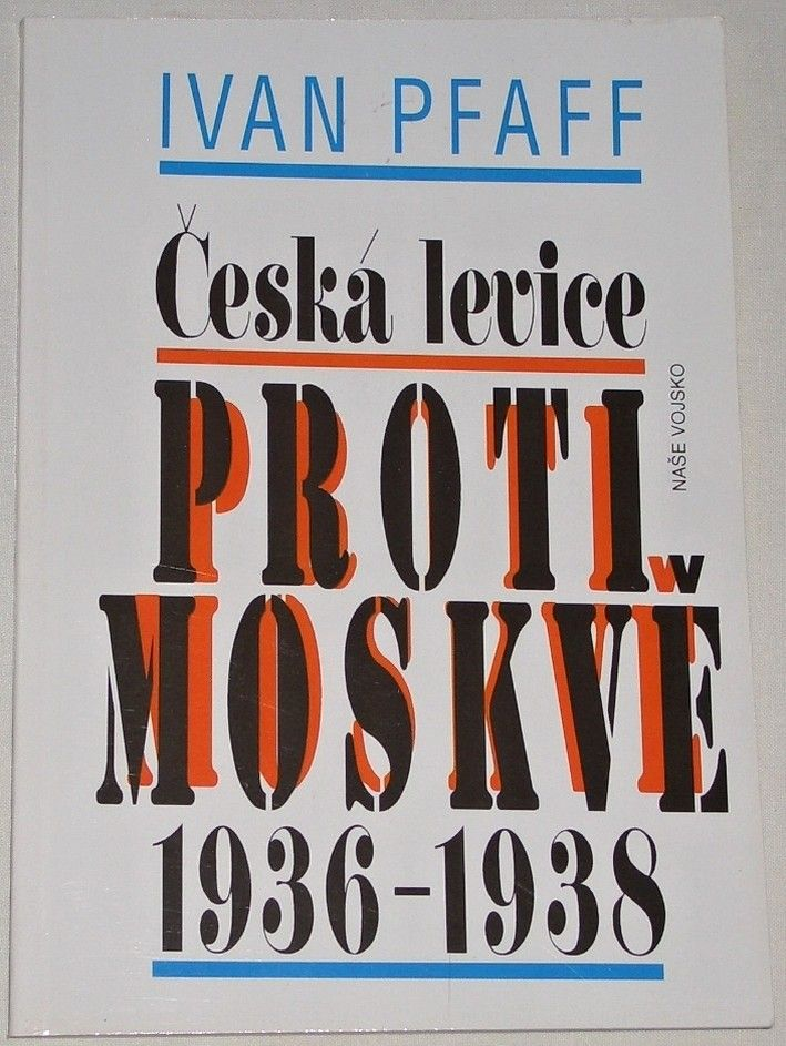 Pfaff Ivan - Česká levice proti Moskvě 1936-1938