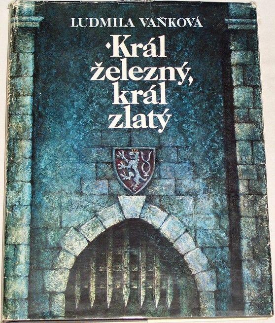 Vaňková Ludmila - Král železný, král zlatý
