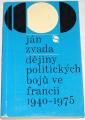 Zvada Ján - Dějiny politických bojů ve Francii 1940 - 1975