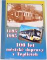 100 let městské dopravy v Teplicích 1895-1995