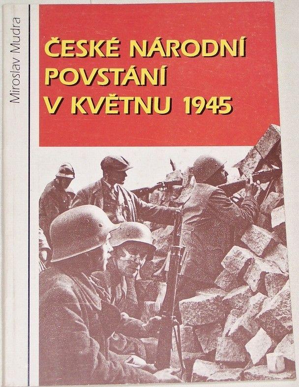 Mudra Miroslav - České národní povstání v květnu 1945