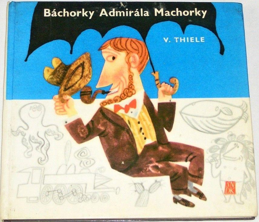 Thiele Vladimír - Báchorky Admirála Machorky