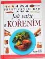 101 praktických rad - Jak vařit s kořením