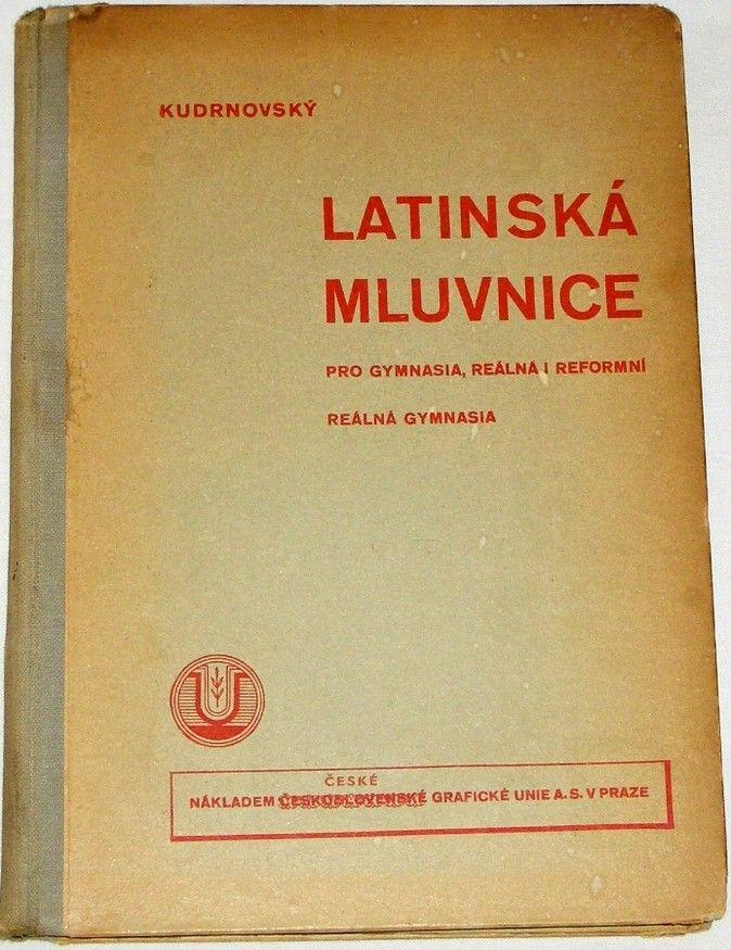 Kudrnovský A. - Latinská mluvnice pro gymnasia, reálná i reformní reálná gymnasia