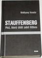 Venohr Wolfgang - Stauffenberg: Muž, který chtěl zabít Hitlera