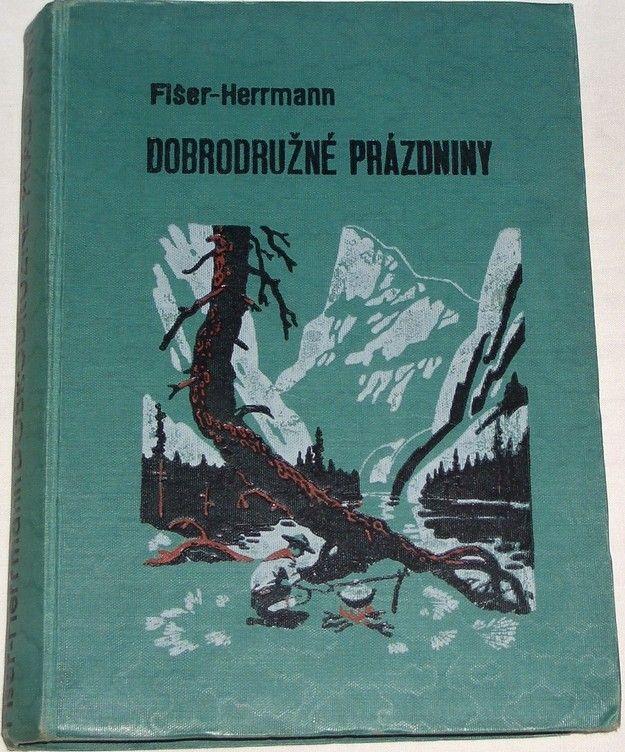 Fišer J. J., Hermann K. - Dobrodružné prázdniny