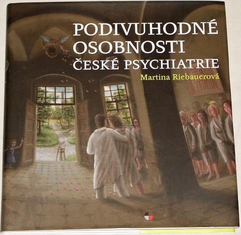 Rievauerová Martina - Podivuhodné osobnosti české psychiatrie