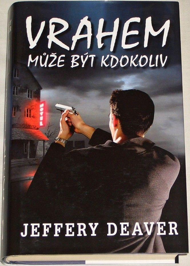 Deaver Jeffery - Vrahem může být kdokoliv