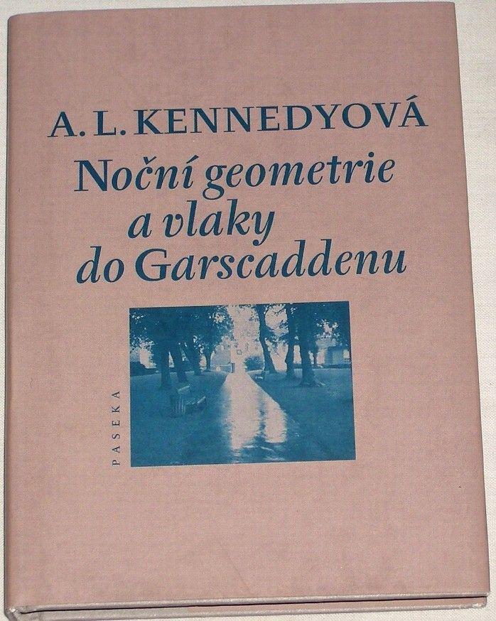 Kennedyová A. L. - Noční geometrie a vlaky do Garscaddenu
