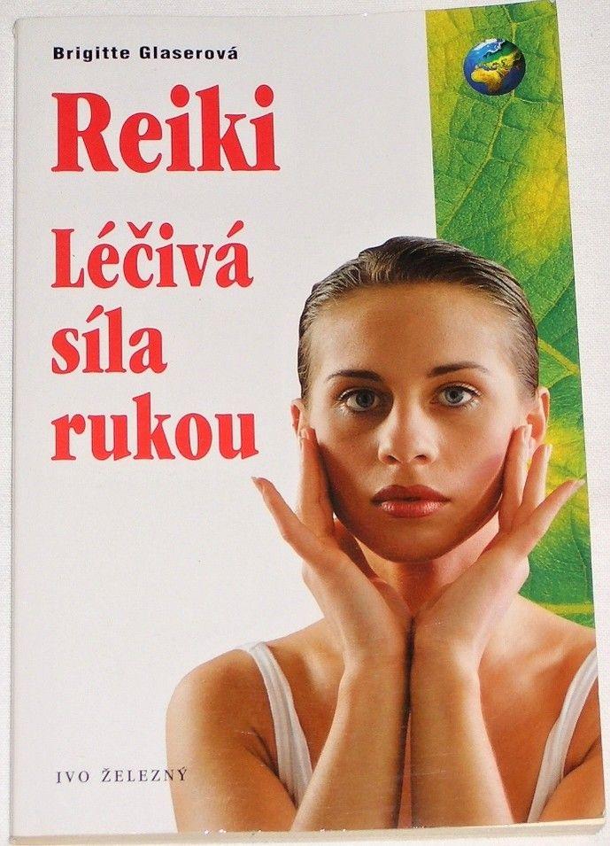 Glaserová Brigitte - Reiki, léčivá síla rukou