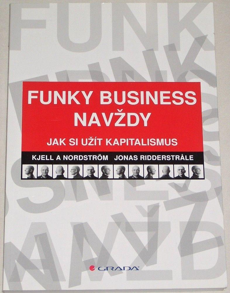 Nordström, Ridderstrale - Funky business navždy (Jak si užít kapitalismus)