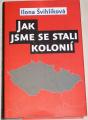Švihlíková Ilona - Jak jsme se stali kolonií