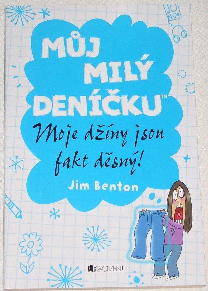 Benton Jim - Můj milý deníčku: Moje džíny jsou fakt děsný!