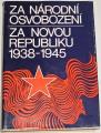 Za národní osvobození, za novou republiku 1938-1945