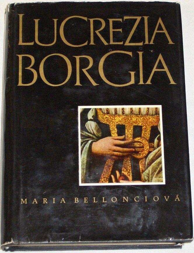 Bellonciová Maria - Lucrezia Borgia (její život a její doba)