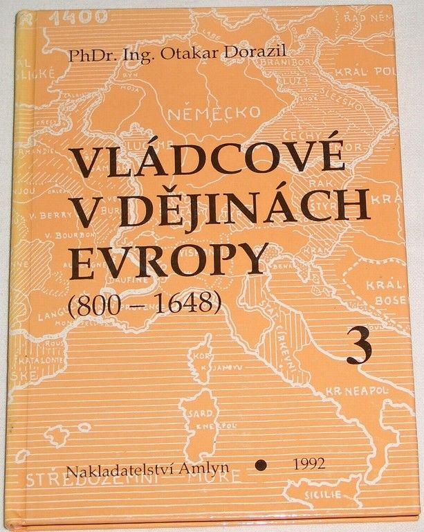 Dorazil Otakar - Vládcové v dějinách Evropy (800 - 1648) kniha 3