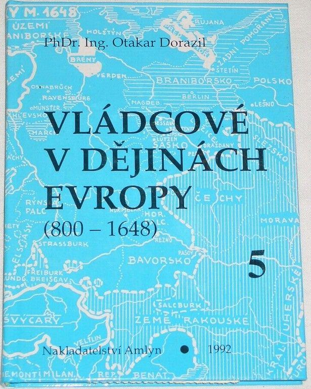 Dorazil Otakar - Vládcové v dějinách Evropy (800 - 1648) kniha 5