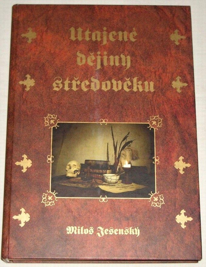 Jesenský Miloš - Utajené dějiny středověku