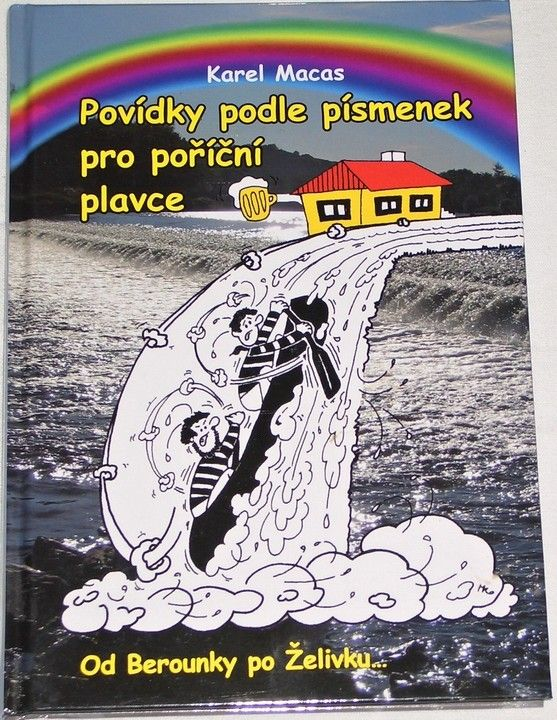 Macas Karel - Povídky podle písmenek pro poříční plavce (Od Berounky po Želivku...)