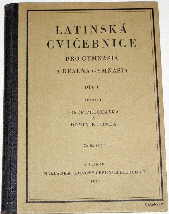 Procházka Josef, Trnka Dominik - Latinská cvičebnice pro gymnasia a reálná gymnasia díl 1.
