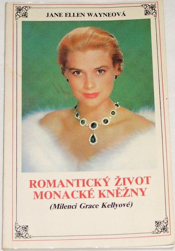 Wayneová Jane Ellen - Romantický život monacké kněžny (Milenci Grace Kellyové)