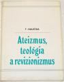 Halečka Tibor - Ateizmus, teológia a revizionizmus