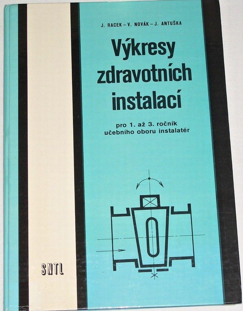 Racek, Novák, Antuška - Výkresy zdravotních instalací pro 1.-3. ročník učebního oboru instalatér