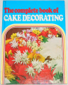 Sinclair Ellen - The complete book of Cake Dekorating